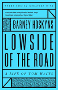 Lowside Of The Road: A Life Of Tom Waits (Faber Social Greatest Hits)